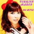 DJ MIYA トルコ行進曲(Turkish March)