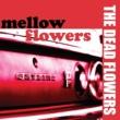 THE DEAD FLOWERS mellow flowers