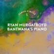 Ryan Murgatroyd Bantwana's Piano