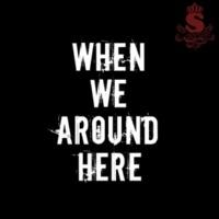 smorgas When We Around Here
