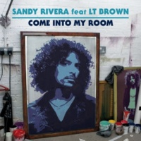 Sandy Rivera Come Into My Room (feat. LT Brown)