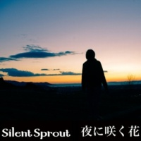 Silent Sprout 夜に咲く花