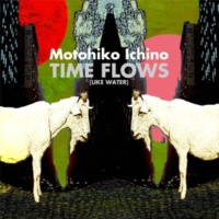 市野元彦 Time Flows(like water)