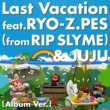 DJ HASEBE Last Vacation feat.RYO-Z.PES (from RIP SLYME) & JUJU [Album Ver.]