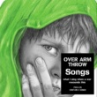 OVER ARM THROW Songs -what I sing when a war resounds this-