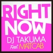 DJ TAKUMA Right Now (feat. Matt Cab)