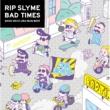 RIP SLYME BAD TIMES
