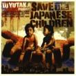 DJ YUTAKA DJ YUTAKA present's  SAVE THE JAPANESE CHILDREN