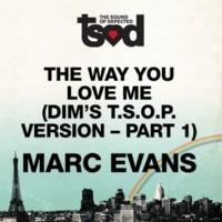 Marc Evans The Way You Love Me (Dim's T.S.O.P. Version- Part 1)