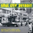 Various Artists Soul City Detroit: Motor City Labels and the Dawn of Soul Music