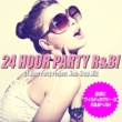 24 Hour Party Project 24 Hour Party R&B! Non-Stop Mix(最高にワイルド&セクシーなR&Bベスト!)