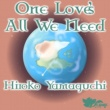 ヤマグチ ヒロコ One Love's All We Need