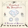 COMEBACK MY DAUGHTERS A Parade of Horses