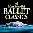 Various Artists 40 Most Beautiful Ballet Classics