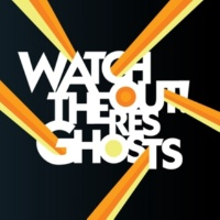 Watchout! Theres Ghosts Never You