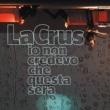 La Crus Io non credevo che questa sera [Deluxe Album][with booklet]