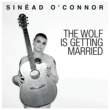Sinead O'Connor The Wolf Is Getting Married