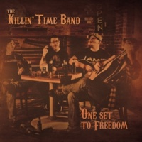 The Killin' Time Band One Set To Freedom