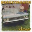 Bucketmouth Slow