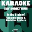 Karaoke 365 Say Something (In the Style of Great Big World & Christina Aguilera) [Karaoke Version] - Single