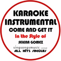 All Hits Singles Come and Get It (In the Style of Selena Gomez) [Karaoke Instrumental Version]