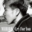 MIHIRO ~マイロ~ Cry For You
