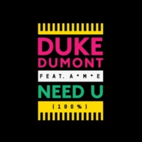 Duke Dumont Need U (100%) Feat. A*M*E (Original Mix)