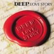DEEP LOVE STORY