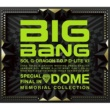 BIGBANG SPECIAL FINAL IN DOME MEMORIAL COLLECTION