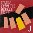 J STARS FROM THE BROKEN NIGHT
