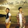 BREATHE So High