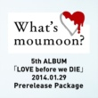 moumoon What's moumoon? ~5th ALBUM「LOVE before we DIE」2014.1.29 Prerelease Package~