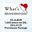 moumoon What's moumoon? ~5th ALBUM「LOVE before we DIE」2014.1.29 Prerelease Package~
