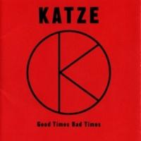 KATZE Good Times Bad Times