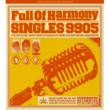 Full Of Harmony SINGLES 9905