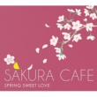 SPRING SWEET LOVE さくらCAFE