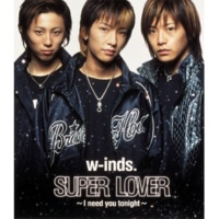 w-inds. SUPER LOVER ~I need you tonight~
