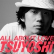 TSUYOSHI ALL ABOUT LOVE