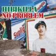 HIBIKILLA NO PROBLEM