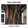 SPECIAL OTHERS Have a Nice Day
