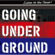 GOING UNDER GROUND LISTEN TO THE STEREO!!