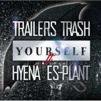 Trailers Trash Yourself feat.HYENA,ES-PLANT