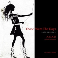 A.S.A.P. Those Were The Days(Nothing Stays The Same) (あの日にかえりたい)