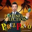 ペレス・プラード楽団 <プラチナム・ベスト~プラチナム・セレクション~>ペレス・プラード楽団