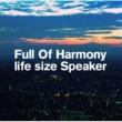 Full Of Harmony life size Speaker