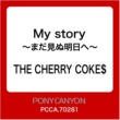 THE CHERRY COKE$ My story ~まだ見ぬ明日へ~