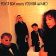 PONTA BOX & YOSHIDA MINAKO PONTA BOX meets YOSHIDA MINAKO