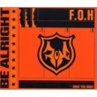 F.O.H BE ALRIGHT