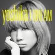 YOSHIKA (from SOULHEAD) I DREAM