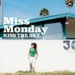 Miss Monday KISS THE SKY